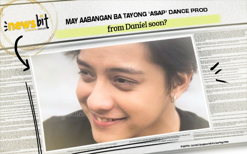 May aabangan ba tayong 'ASAP' dance prod from Daniel soon?