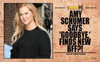Amy Schumer says 'goodbye,' finds new BFF?!