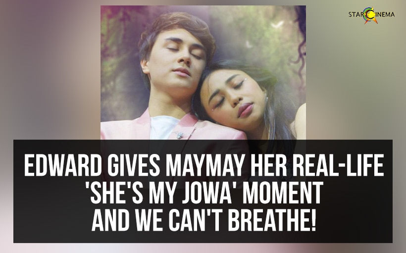 Edward gives Maymay her real-life 'SHE'S MY JOWA' moment and we can't breathe!