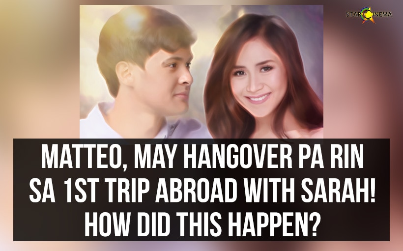 Matteo, may hangover pa rin sa 1st trip abroad with Sarah! How did this happen?