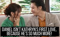 Daniel isn't Kathryn's first love, because he's so much more!