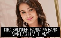 Kira Balinger, handa na bang makipag-love team?