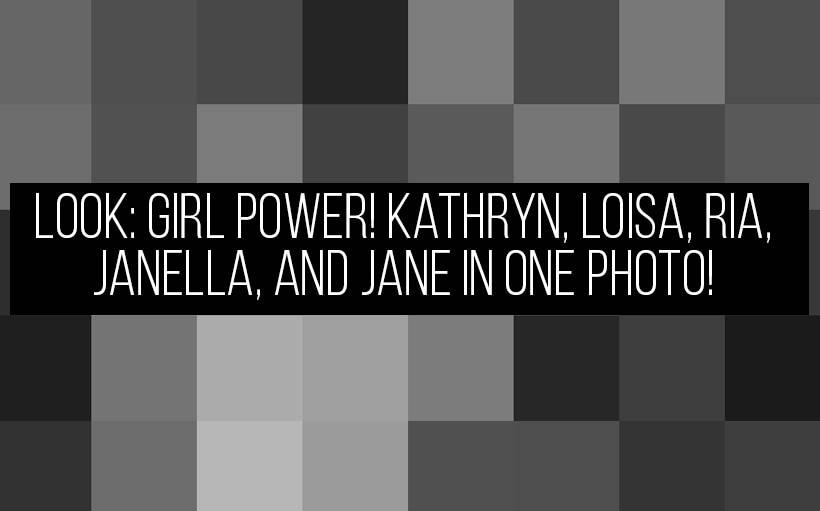 LOOK: Girl power! Kathryn, Loisa, Ria, Janella, and Jane in one photo!