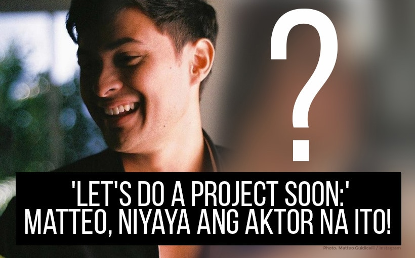 'Let's do a project soon:' Matteo, niyaya ang aktor na ito!