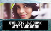 Jewel gets 'love drunk' after giving birth!