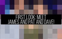 FIRST LOOK: Meet James and Pat and Dave!