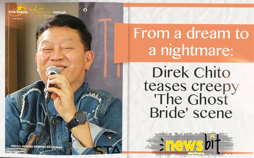 From a dream to a nightmare: Direk Chito teases creepy 'The Ghost Bride' scene