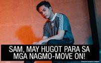 Sam, may hugot para sa mga nagmo-move on!
