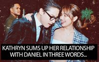 Kathryn sums up her relationship with Daniel in three words...