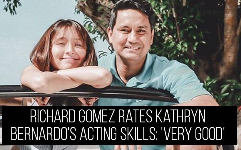 Richard Gomez rates Kathryn Bernardo's acting skills: 'Very good'