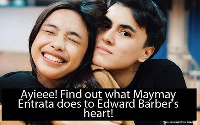 Ayieee! Find out what Maymay Entrata does to Edward Barber's heart!