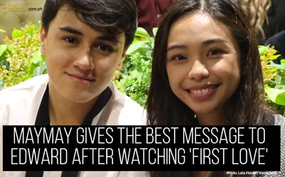 Maymay gives the best message to Edward after watching 'First Love'