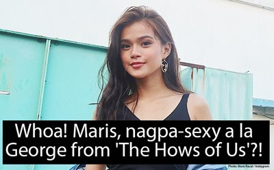 Whoa! Maris, nagpa-sexy a la George from 'The Hows of Us'?!
